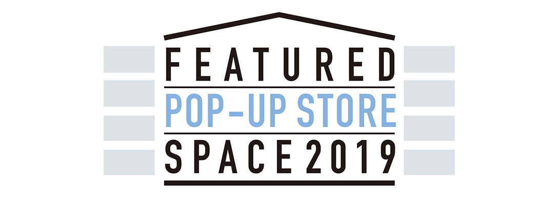 FEATURED POP-UP STORE/SPACE 2019